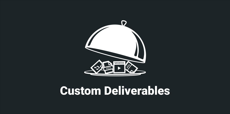 Custom Deliverables